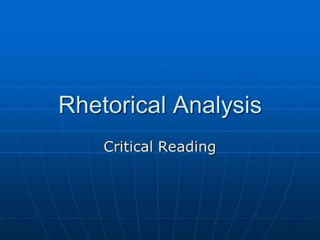 Rhetorical Analysis Critical Reading.