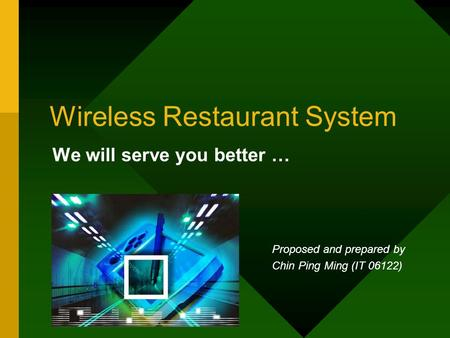 Wireless Restaurant System We will serve you better … Proposed and prepared by Chin Ping Ming (IT 06122)