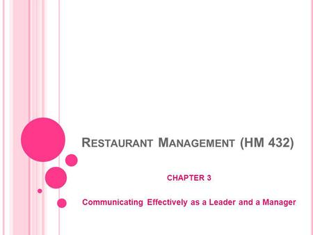 R ESTAURANT M ANAGEMENT (HM 432) CHAPTER 3 Communicating Effectively as a Leader and a Manager.