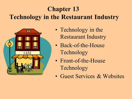 Chapter 13 Technology in the Restaurant Industry Technology in the Restaurant Industry Back-of-the-House Technology Front-of-the-House Technology Guest.