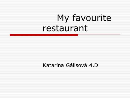 My favourite restaurant Katarína Gálisová 4.D. Rusticana Rusticana is the most favourite restaurant for me. I love spending time, here for a couple of.