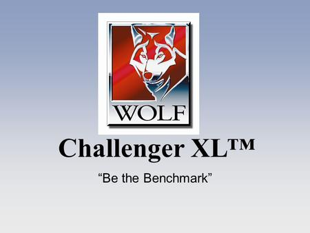 Challenger XL Be the Benchmark. Challenger XL Engineered Stronger, Faster, Better.
