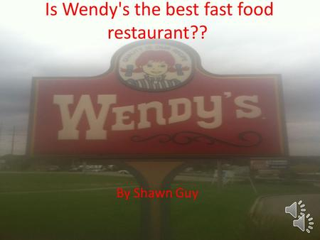 Is Wendy's the best fast food restaurant?? By Shawn Guy.