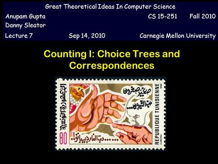 Counting I: Choice Trees and Correspondences Great Theoretical Ideas In Computer Science Anupam Gupta Danny Sleator CS 15-251 Fall 2010 Lecture 7Sep 14,
