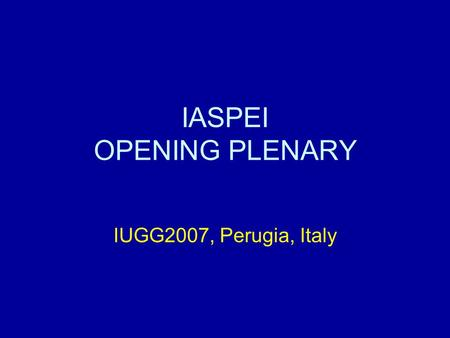 IASPEI OPENING PLENARY IUGG2007, Perugia, Italy. Agenda 1) Welcome address by IASPEI President 2) In memoriam (2005-2007) 3) Composition of Nominations,