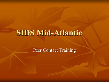 SIDS Mid-Atlantic Peer Contact Training. SIDS Peer Contacts Responsibilities of Peer Contacts Responsibilities of Peer Contacts Procedures for Peer Contacts.
