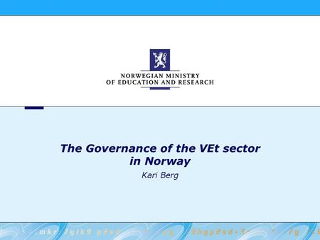The Governance of the VEt sector in Norway Kari Berg.