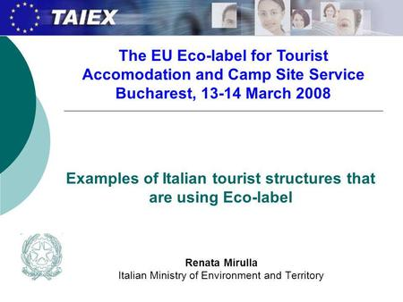 Examples of Italian tourist structures that are using Eco-label Renata Mirulla Italian Ministry of Environment and Territory The EU Eco-label for Tourist.