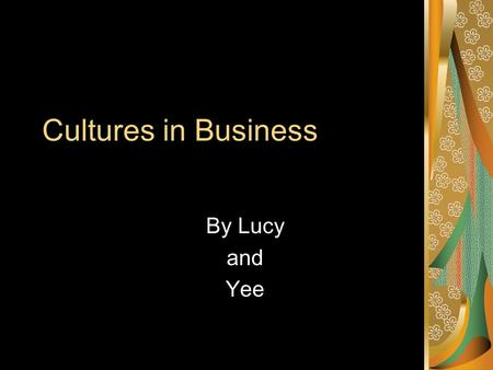 Cultures in Business By Lucy and Yee Latina By Lucy.