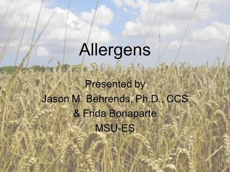 Allergens Presented by Jason M. Behrends, Ph.D., CCS & Frida Bonaparte MSU-ES.