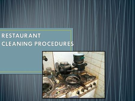 By the end of this lesson you will learn… The importance of keeping your restaurant clean Cleaning procedures and types of products for cleaning; 1.Cutlery,