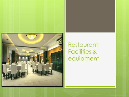 Restaurant Facilities & equipment. Objectives…. By the end of this session you will learn…. English Vocabulary of different types of Restaurant Facilities.