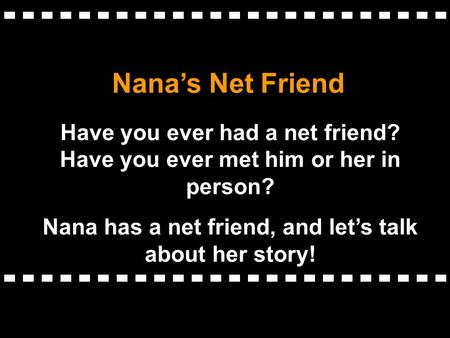 Nanas Net Friend Have you ever had a net friend? Have you ever met him or her in person? Nana has a net friend, and lets talk about her story!
