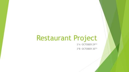 Restaurant Project 3ºA OCTOBER 29 TH 3ªB OCTOBER 30 TH.