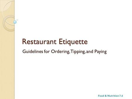 Restaurant Etiquette Guidelines for Ordering, Tipping, and Paying Food & Nutrition 7.6.