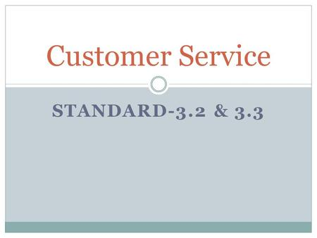 STANDARD-3.2 & 3.3 Customer Service. Satisfied –vs- Dissatisfied Customer.