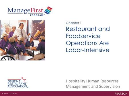 Hospitality Human Resources Management and Supervision Restaurant and Foodservice Operations Are Labor-Intensive Chapter 1.