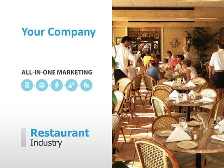 Restaurant Industry Your Company. [Your Company] can help you… ˃ Attract first time diners ˃ Bring in more repeat business ˃ Make all hours peak hours.