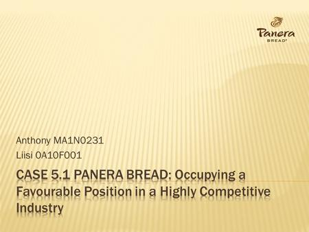 Anthony MA1N0231 Liisi 0A10F001 Case 5.1 Panera bread: Occupying a Favourable Position in a Highly Competitive Industry.