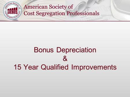 Bonus Depreciation & 15 Year Qualified Improvements.