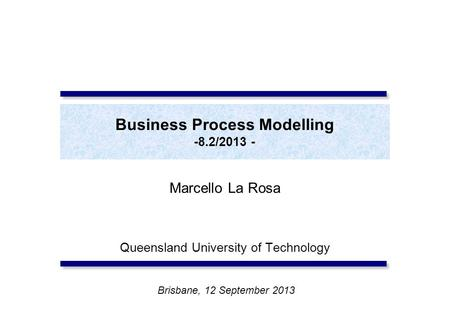 Business Process Modelling -8.2/2013 -