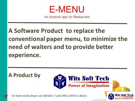 E-MENU An Android app for Restaurant A Software Product to replace the conventional paper menu, to minimize the need of waiters and to provide better experience.