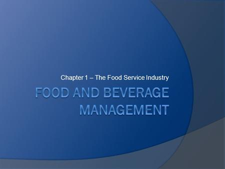 Chapter 1 – The Food Service Industry. The History of Food Service – - First Restaurants were part of homes that sold rooms and food to travellers - By.