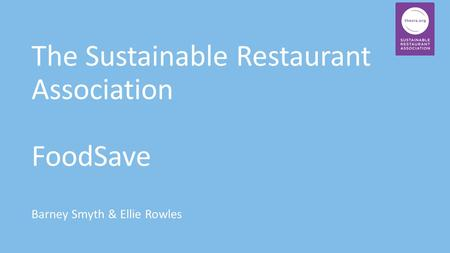 The Sustainable Restaurant Association FoodSave Barney Smyth & Ellie Rowles.