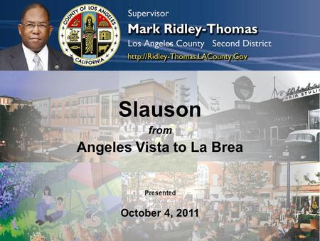 Slauson from Angeles Vista to La Brea Presented October 4, 2011.