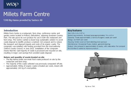 Millets Farm Centre T240 Big Hanna provided by Susteco AB Introduction Millets Farm Centre is a restaurant, farm shop, conference centre and garden centre.