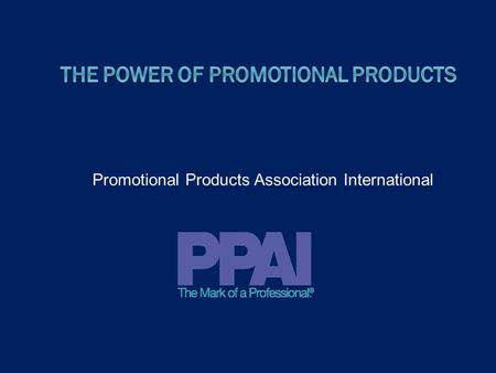 Promotional Products Association International. Table Of Contents Section A: Industry Information and Statistics Section B: Applications of Promotional.