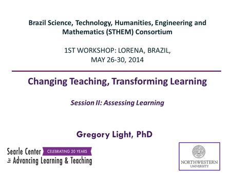 Gregory Light, PhD Brazil Science, Technology, Humanities, Engineering and Mathematics (STHEM) Consortium 1ST WORKSHOP: LORENA, BRAZIL, MAY 2630, 2014.