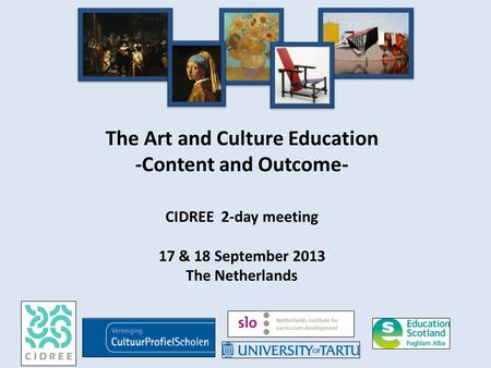 The Art and Culture Education -Content and Outcome- CIDREE 2-day meeting 17 & 18 September 2013 The Netherlands.