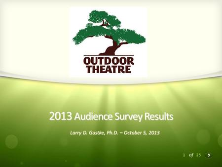 1 of 25 2013 Audience Survey Results Larry D. Gustke, Ph.D. – October 5, 2013.
