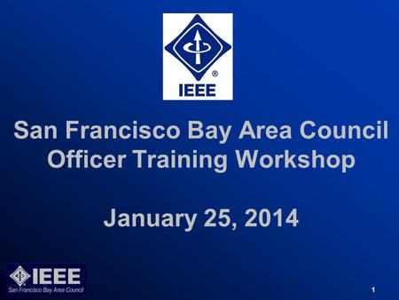 San Francisco Bay Area Council Officer Training Workshop January 25, 2014 1.