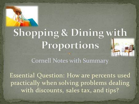 Cornell Notes with Summary Essential Question: How are percents used practically when solving problems dealing with discounts, sales tax, and tips?