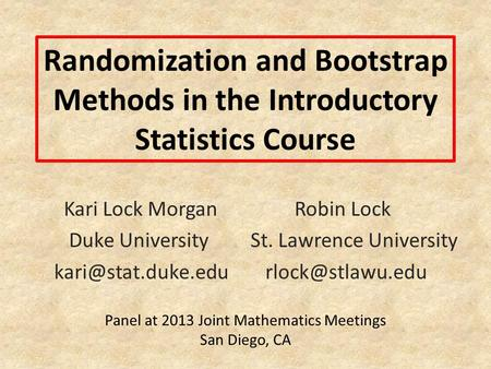 Randomization and Bootstrap Methods in the Introductory Statistics Course Kari Lock Morgan Robin Lock Duke University St. Lawrence University