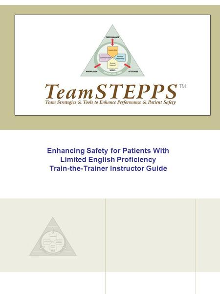 Enhancing Safety for Patients With Limited English Proficiency Train-the-Trainer Instructor Guide TM.