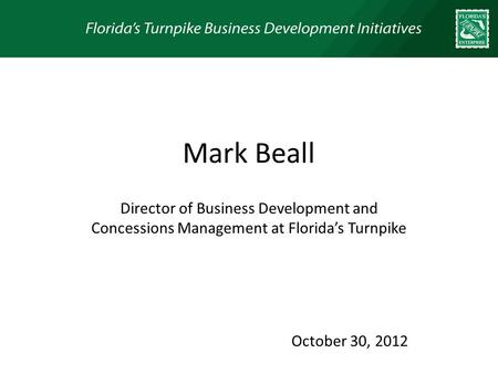 Mark Beall Director of Business Development and Concessions Management at Floridas Turnpike October 30, 2012.