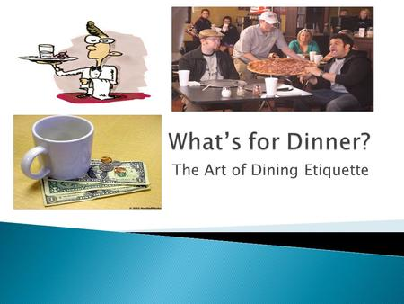 The Art of Dining Etiquette. 1. How much is tax for dining out? 2. How does a coupon or gift card work? 3. How much should I tip? 4. What is an automatic.