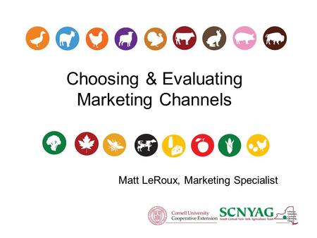 Choosing & Evaluating Marketing Channels Matt LeRoux, Marketing Specialist.