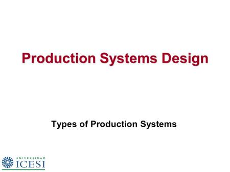 Production Systems Design Types of Production Systems.