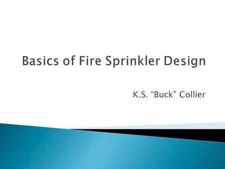 K.S. Buck Collier. NICET Level III Fire Protection Engineering Technology/Water Based Systems Layout. Have worked in industry 28 years. January 1986 to.