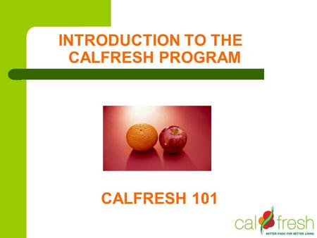 INTRODUCTION TO THE CALFRESH PROGRAM