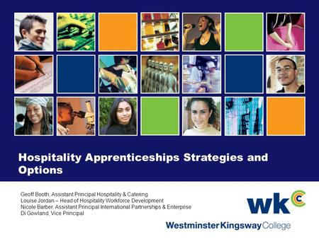Hospitality Apprenticeships Strategies and Options Geoff Booth, Assistant Principal Hospitality & Catering Louise Jordan – Head of Hospitality Workforce.