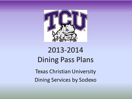 Texas Christian University Dining Services by Sodexo