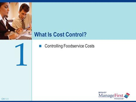 OH 1-1 What Is Cost Control? Controlling Foodservice Costs 1 OH 1-1.