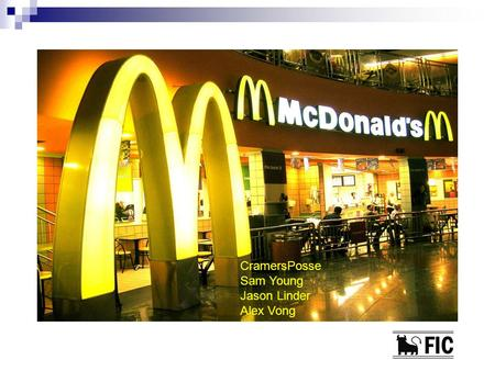 CramersPosse Sam Young Jason Linder Alex Vong. Company Profile First McDonalds opened 1940 in San Bernardino, CA (Dick and Mac McDonald) Speedee Service.