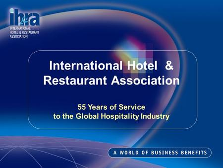 International Hotel & Restaurant Association 55 Years of Service to the Global Hospitality Industry.