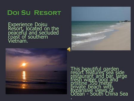 Doi Su Resort This beautiful garden resort features sea side restaurant and bar, large fresh water pool and pristine 350 meter private beach with expansive.